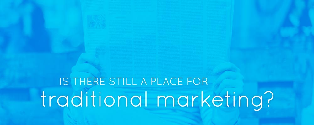 "header says ""is there still a place for traditional marketing"""
